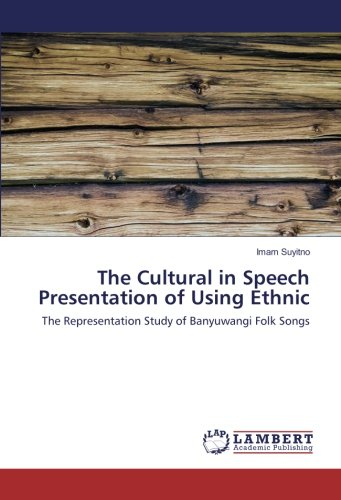 The Cultural in Speech Presentation of Using Ethnic: The Representation Study of Banyuwangi Folk Songs by Imam Suyitno (Author)